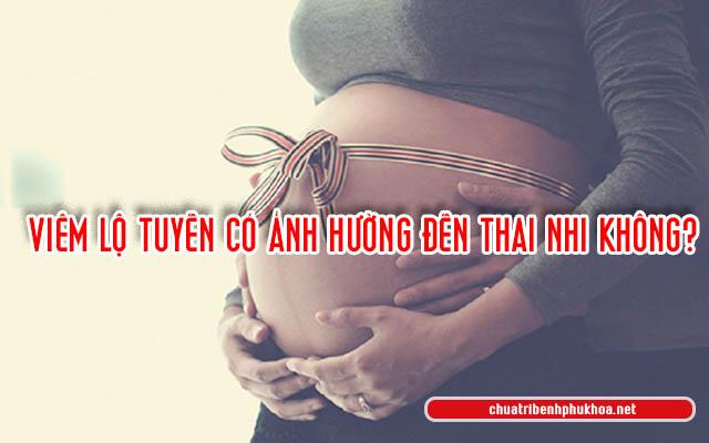 viêm lộ tuyến khi mang thai có ảnh hưởng thai nhi không