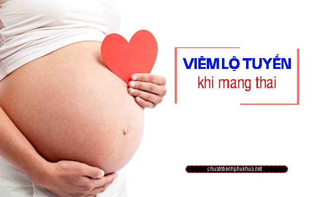 Viêm lộ tuyến có ảnh hưởng đến thai nhi không
