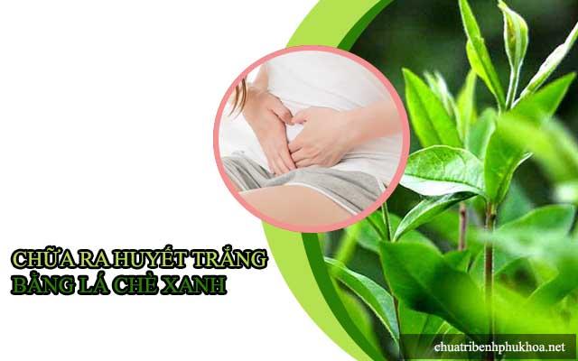 Chữa huyết trắng ra nhiều bằng lá trà xanh rất an toàn mang lại hiệu quả cao
