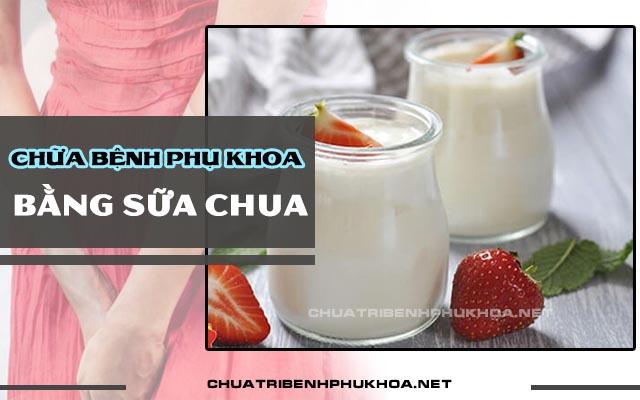 cách chữa bệnh phụ khoa bằng sữa chua