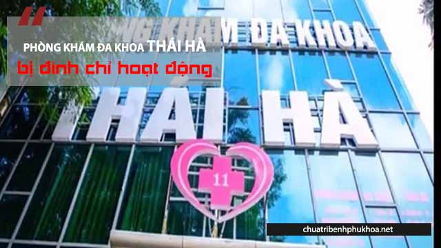 Phòng khám đa khoa Thái Hà bị đình chỉ hoạt động
