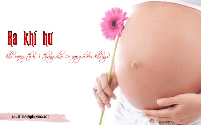 Ra khí hư khi mang thai 3 tháng đầu có nguy hiểm không