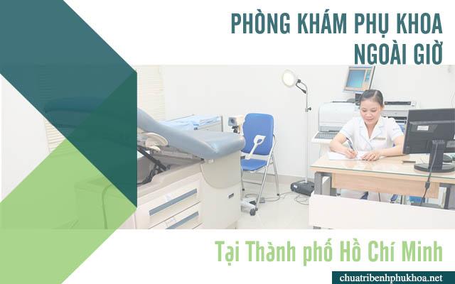 Danh sách phòng khám phụ khoa ngoài giờ tại thành phố Hồ Chí Minh