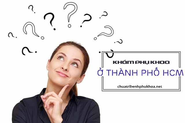 Những nơi khám phụ khoa ở TpHCM uy tín chất lượng