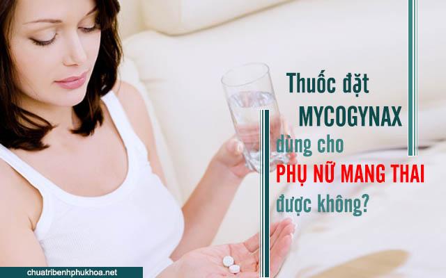 Lưu ý khi dùng thuốc đặt Mycogynax cho phụ nữ mang thai