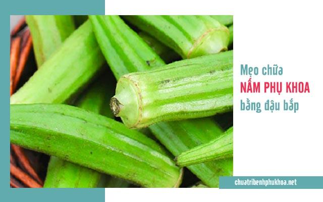 Điều trị nấm phụ khoa bằng đậu bắp