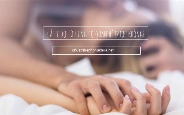 cắt u xơ tử cung có quan hệ được không